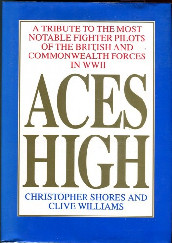 Image for Aces High: A Tribute to the Most Notable Fighter Pilots of the British and Commonwealth Air Forces in WWII