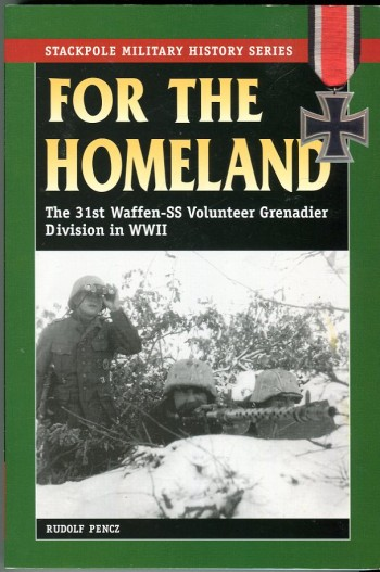 Image for For the Homeland! The History of the 31st Waffen-SS Volunteer Grenadier Division in World War II (Stackpole Military History Series)