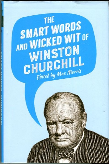 Image for The Smart Words and Wicked Wit of Winston Churchill