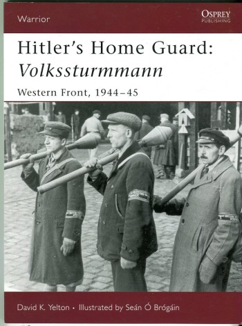 Image for Hitler's Home Guard: Volksstrummann, Western Front, 1944-45 (Osprey Warrior Series No. 110)
