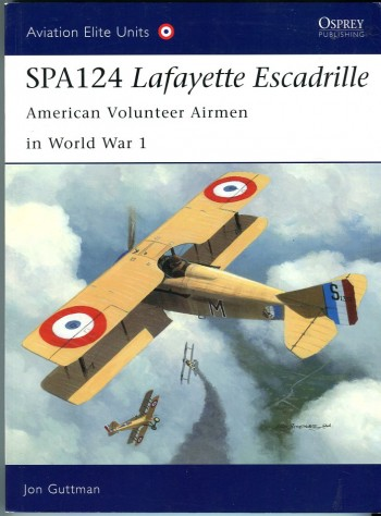 Image for SPA124 Lafayette Escadrille: American Volunteer Airmen in World War 1 (Osprey Aviation Elite Units Series No. 17)
