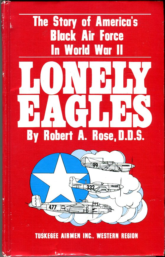 Lonely Eagles: The Story of America's Black Air Force in World War II