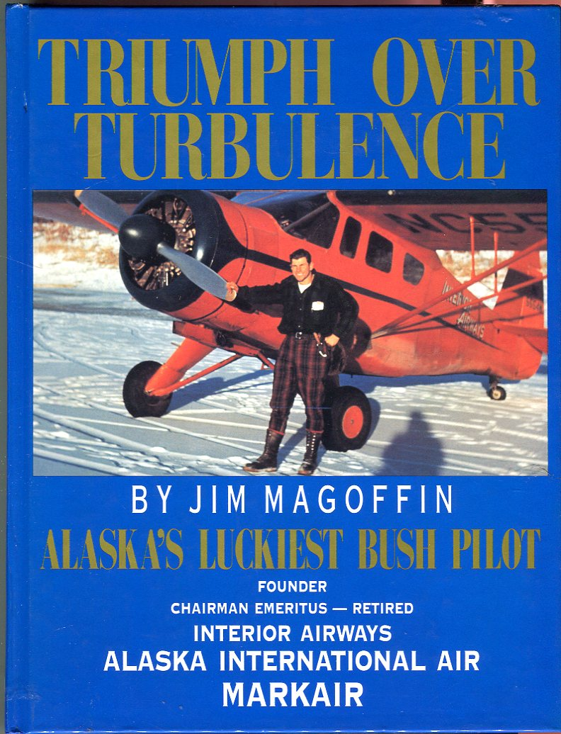 Triumph Over Turbulence: Alaska's Luckiest Bush Pilot. Founder, Chairman Emeritus - Retired, Interior Airways, Alaska International Air, MARKAIR