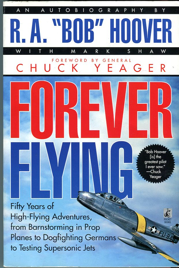 Forever Flying: Fifty Years of High Flying Adventures, from Barnstorming to Prop Planes to Dogfighting Germans to Testing Supersonic Jets