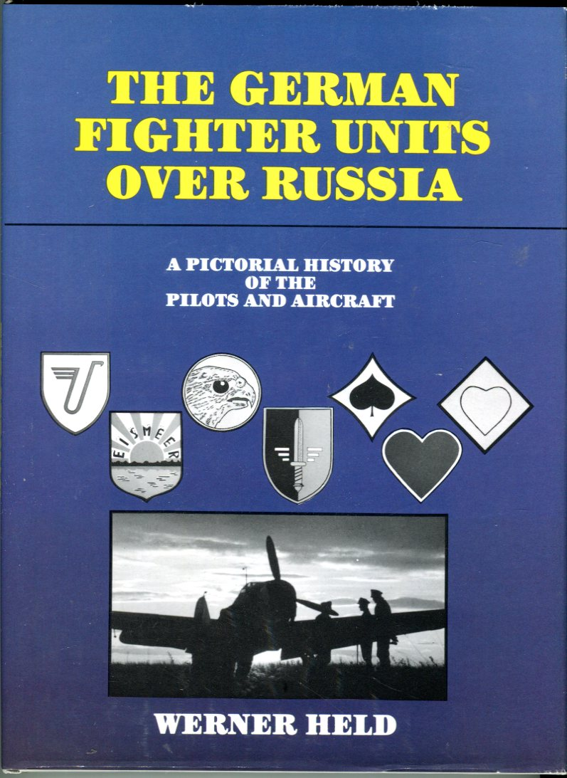 Image for The German Fighter Units Over Russia: A Pictorial History of the Pilots and Aircraft