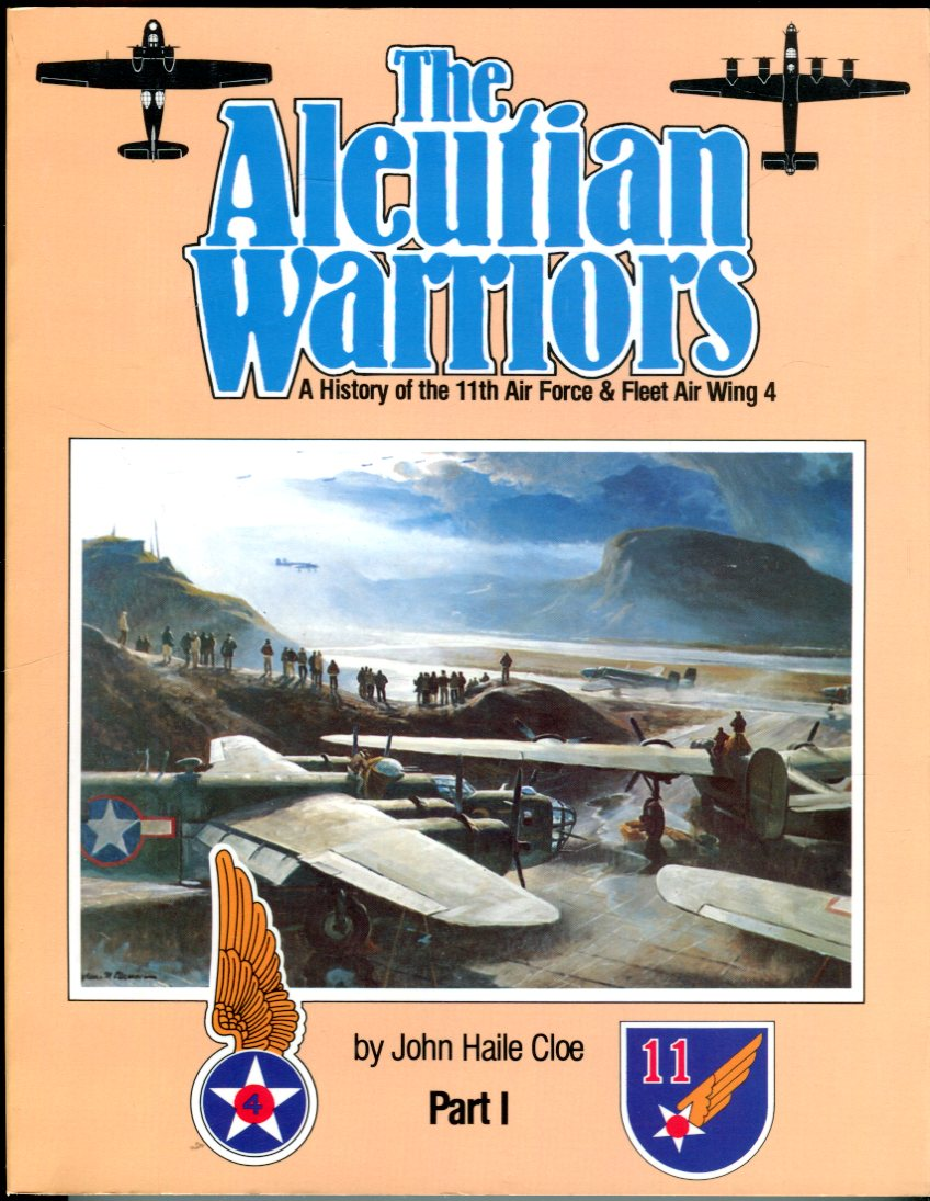Image for The Aleutian Warriors: A History of the 11th Air Force & Fleet Wing 4, Part I