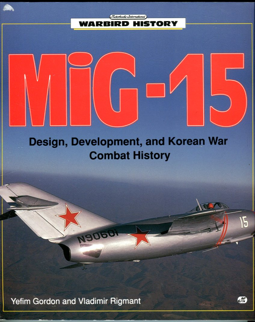 Image for MiG-15: Design, Development, and Korean War Combat History (Warbird History Series)