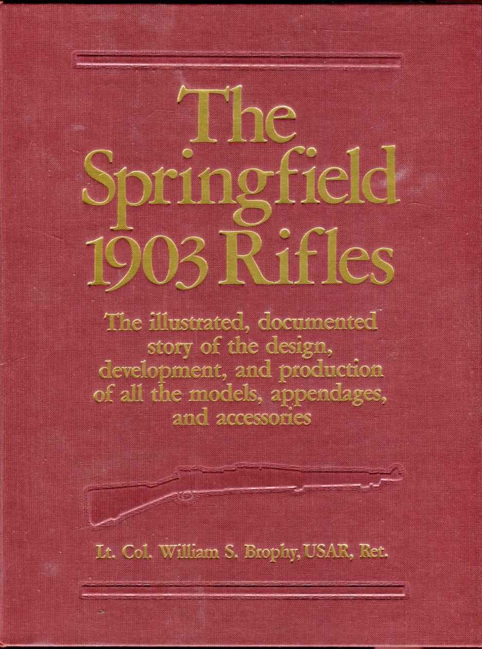 Image for The Springfield 1903 Rifles: The Illustrated, Documented Story of the Design, Development, and Production of All the Models, Appendages, and Accessories