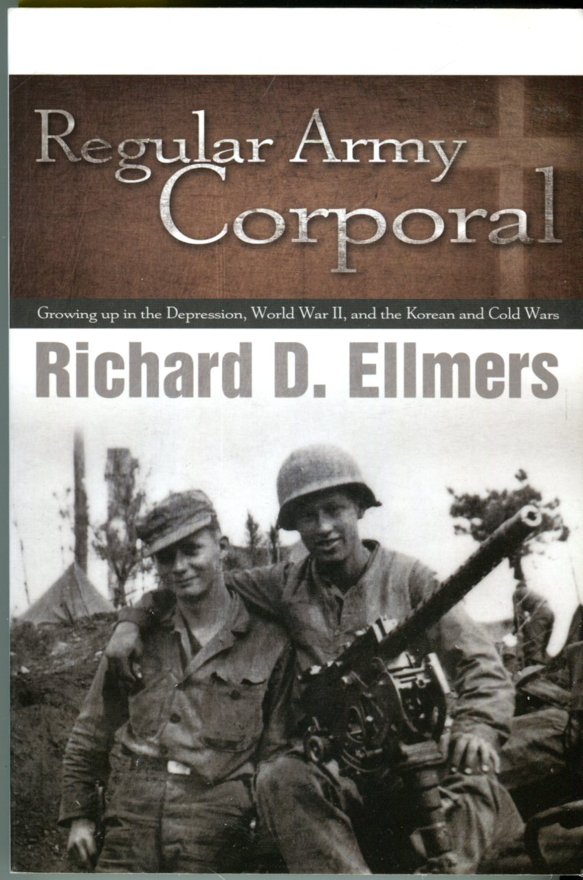 Image for Regular Army Corporal: Growing Up in the Depression, World War II, and the Korean and Cold Wars