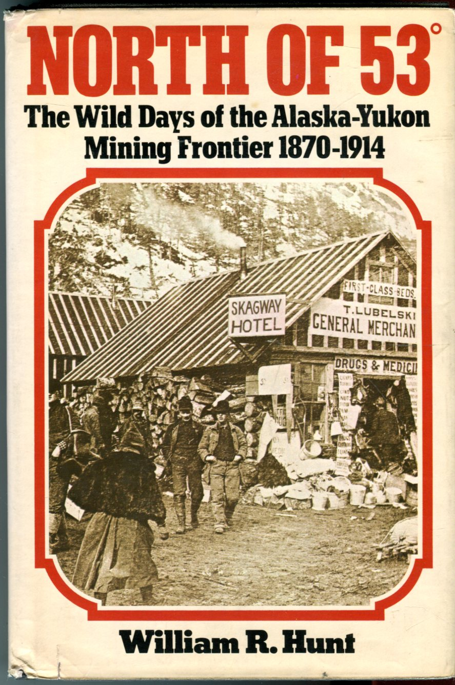 Image for North of 53: The Wild Days of the Alaska-Yukon Mining Frontier 1870-1914