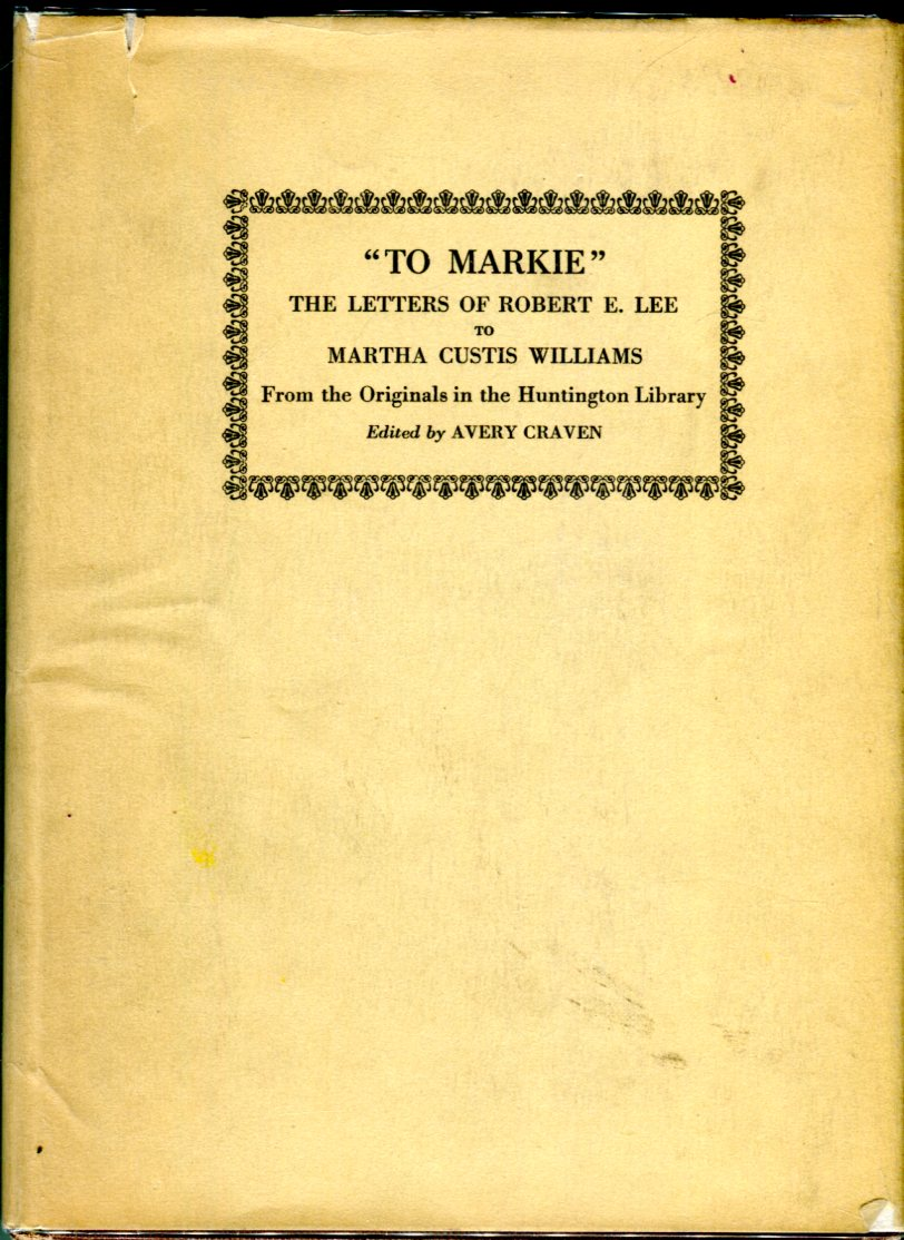 To Markie The Letters of Robert E. Lee to Martha Custis Williams from the Originals in the Huntington Library