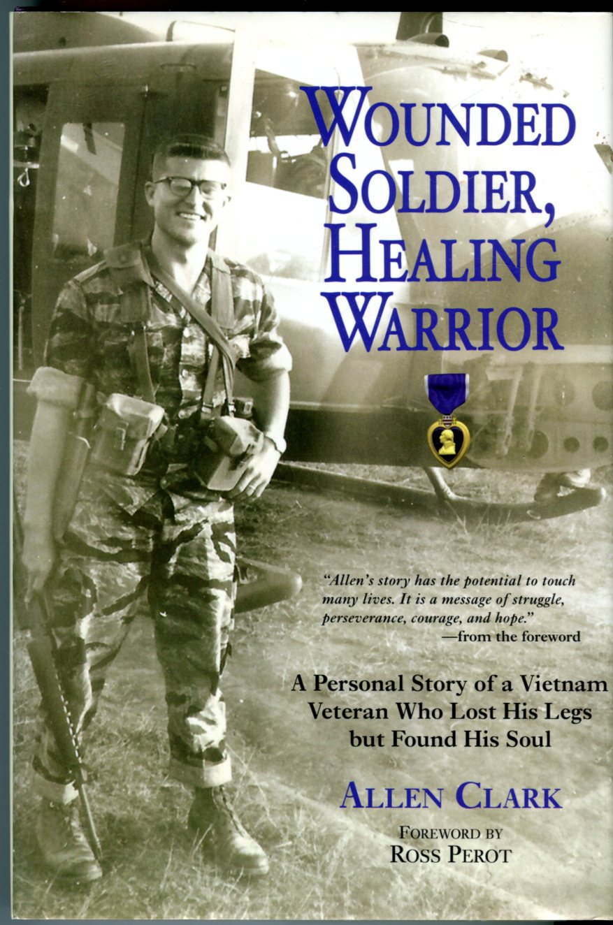 Image for Wounded Soldier, Healing Warrior: A Personal Story of a Vietnam Veteran Who Lost His Legs but Found His Soul
