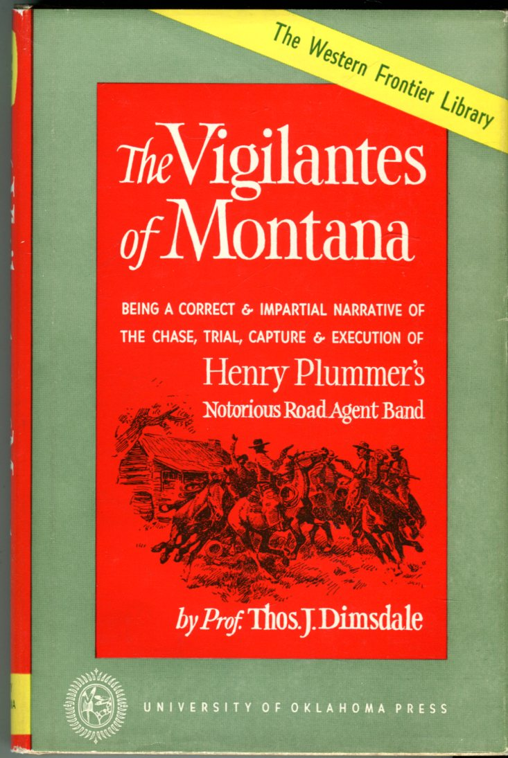 Image for The Vigilantes of Montana or Popular Justice in the Rocky Mountains Being a Correct & Impartial Narrative of the Chase, Capture, Trial & Execution of Henry Plummer's Road Agent Band, etc. (Western Frontier Library Series No. 1)