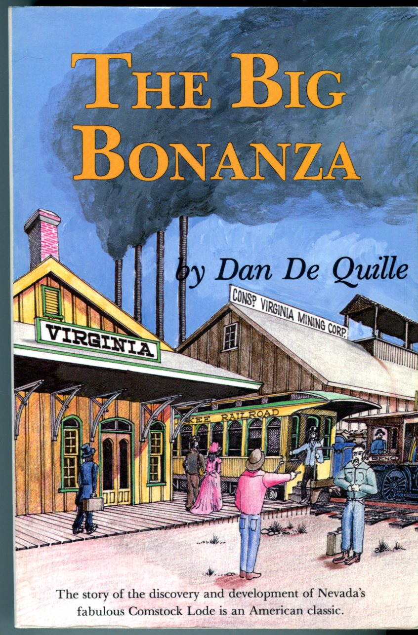 Image for The Big Bonanza: An Authentic Account of the Discovery, History & Working of the World Renowned Comstock Lode of Nevada including the Present Condition of the Various Mines Situated Thereon, Sketches of the Most Prominent Men Interested in Them, etc.