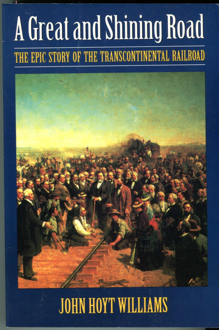 Image for A Great and Shining Road: The Epic Story of the Transcontinental Railroad (Bison Books)