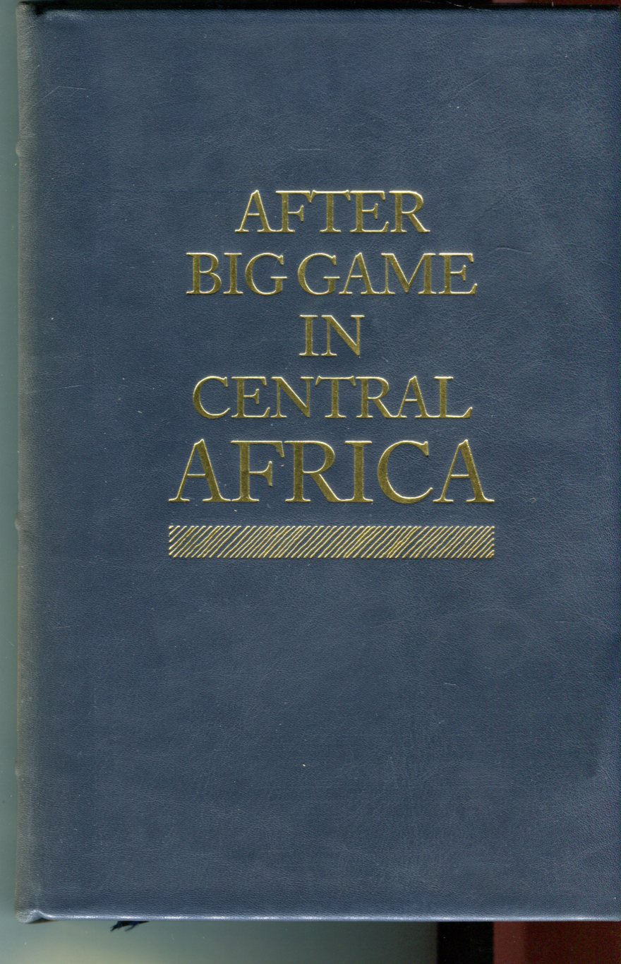 Image for After Big Game in Central Africa: Records of a Sportsman from August 1894 to November 1897 When Crossing the Dark Continent from the Mouth of the Zambesi to the French Congo (African Collection)