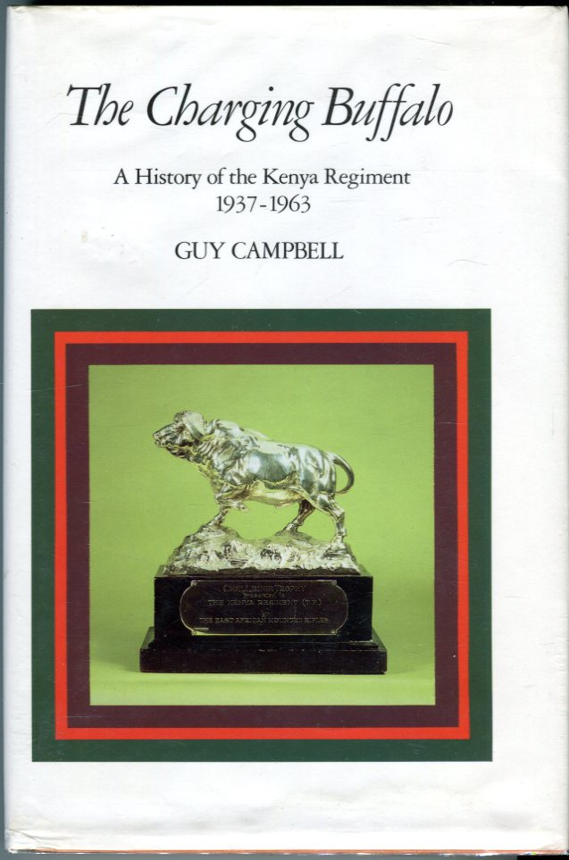 Image for The Charging Buffalo: A History of the Kenya Regiment 1937-1963