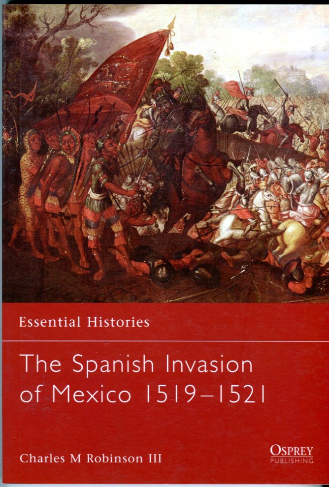 Image for The Spanish Invasion of Mexico 1519-1521 (Osprey Essential Histories Series No. 60)