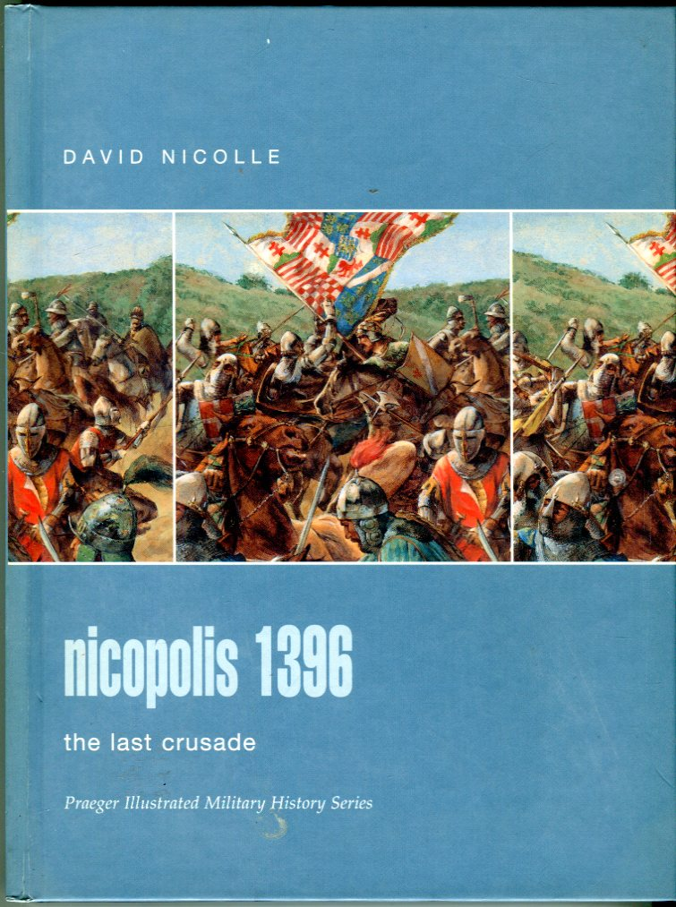 Image for Nicopolis 1396: The Last Crusade (Praeger Illustrated Military History Series)