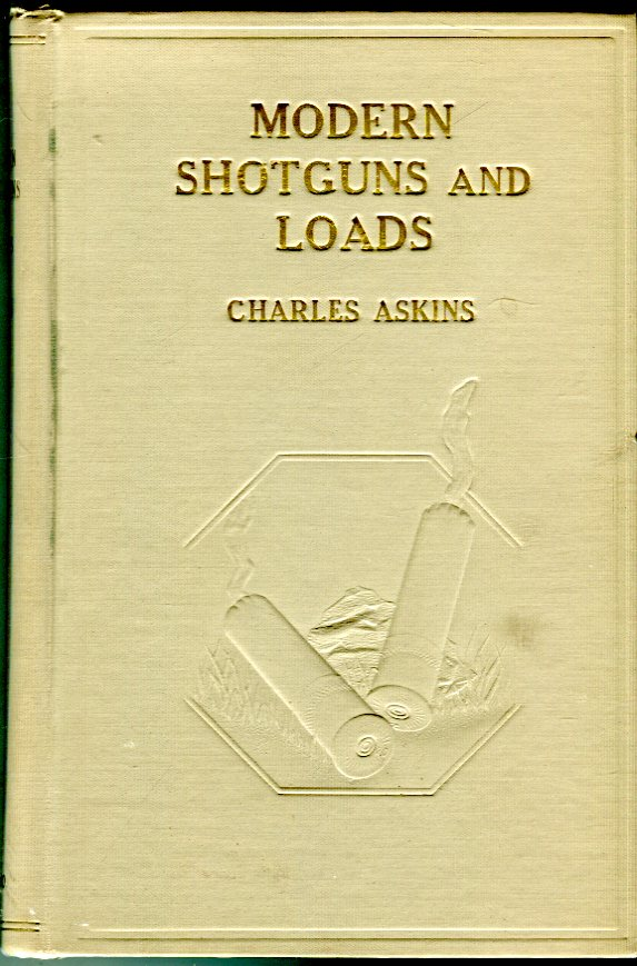 Image for Modern Shotguns and Loads Together with a Treatise on the Art of Wing-Shooting