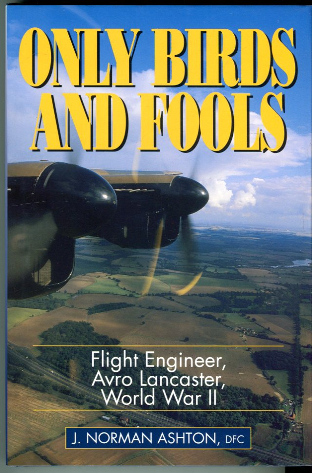 Image for Only Birds and Fools: Flight Engineer, Avro Lancaster, World War II