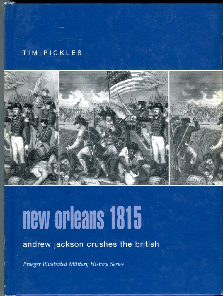Image for New Orleans 1815: Andrew Jackson Crushes the British (Praeger Illustrated Military History Series)