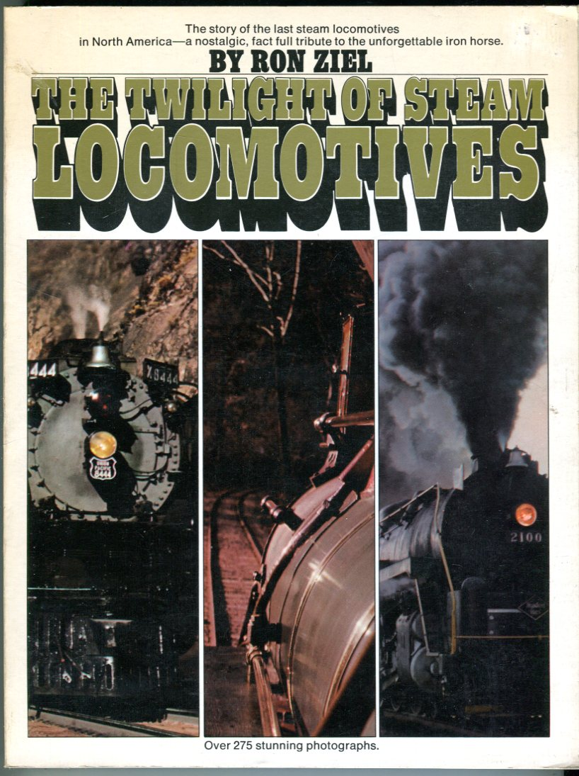 Image for The Twilight of Steam Locomotives: The Story of the Last Steam Locomotives in North America - a Nostalgic, Fact Full Tribute to the Unforgettable Iron Horse