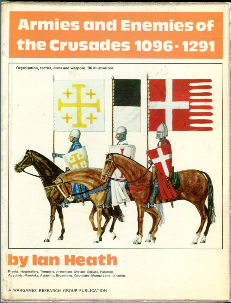 Image for Armies and Enemies of the Crusades 1096-1291: Organization, Tactics, Dress and Weapons of Franks, Hospitallers, Templars, Armenians, Syrians, Seljuks, Fatimids, Ayyubids, Mamluks, Assassins, Byzantines, Georgians, Mongols, and Ilkhanids