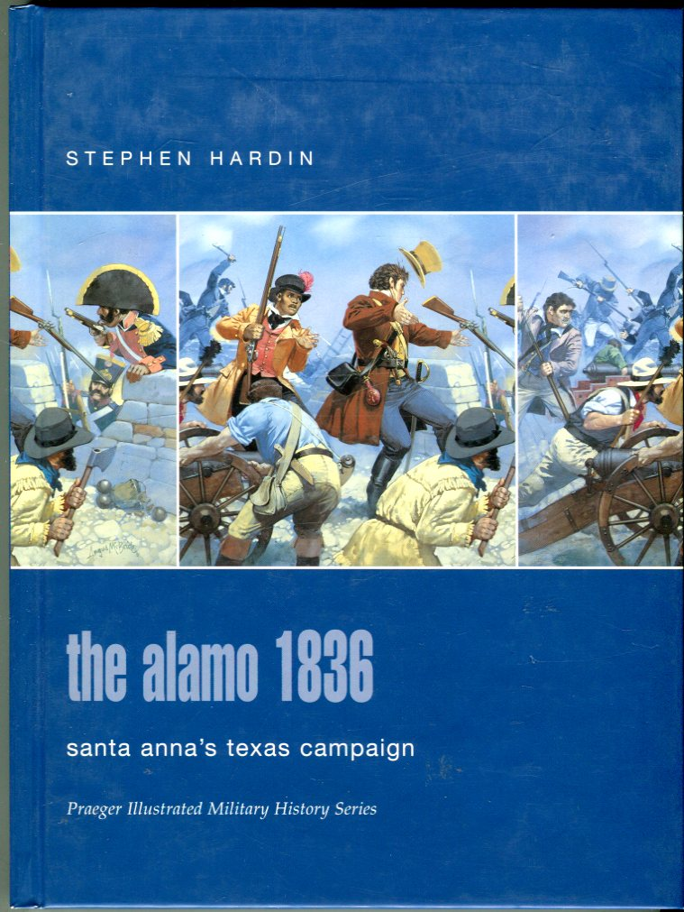 Image for The Alamo 1836: Santa Anna's Texas Campaign (Praeger Illustrated Military History Series)