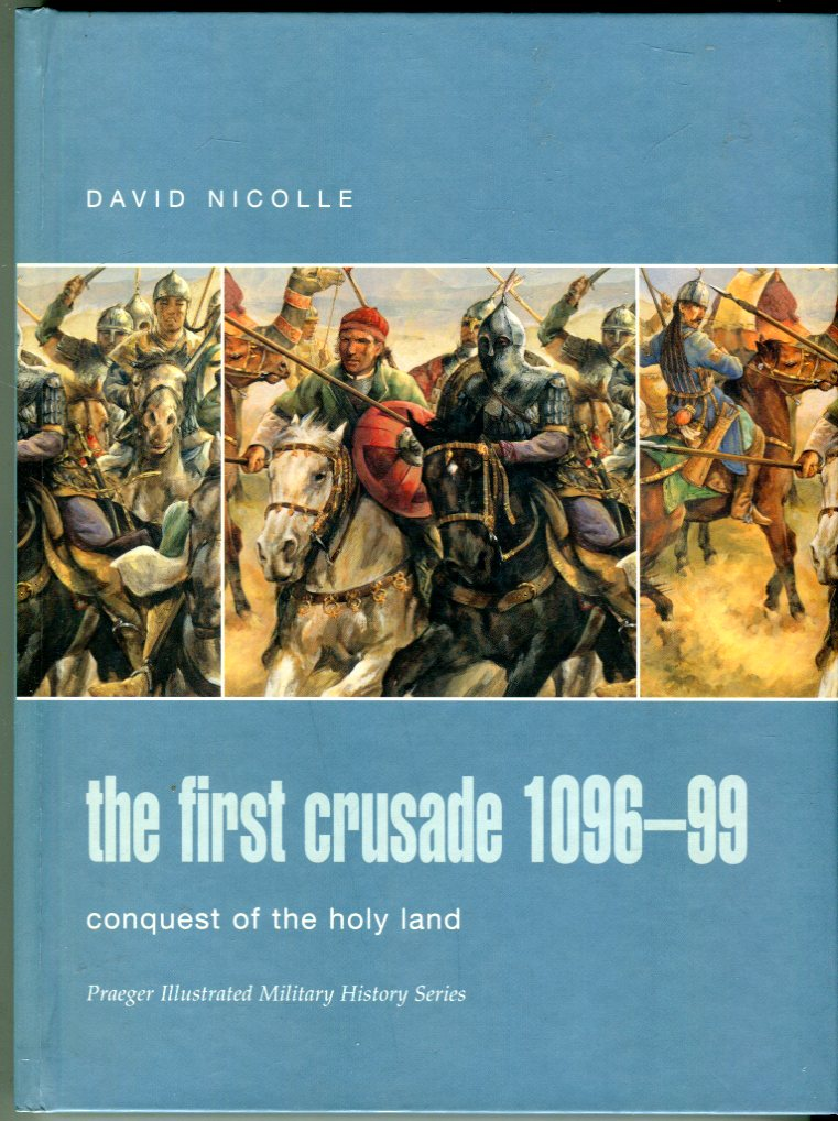 Image for The First Crusade 1096-99: Conquest of the Holy Land (Praeger Illustrated Military History Series)