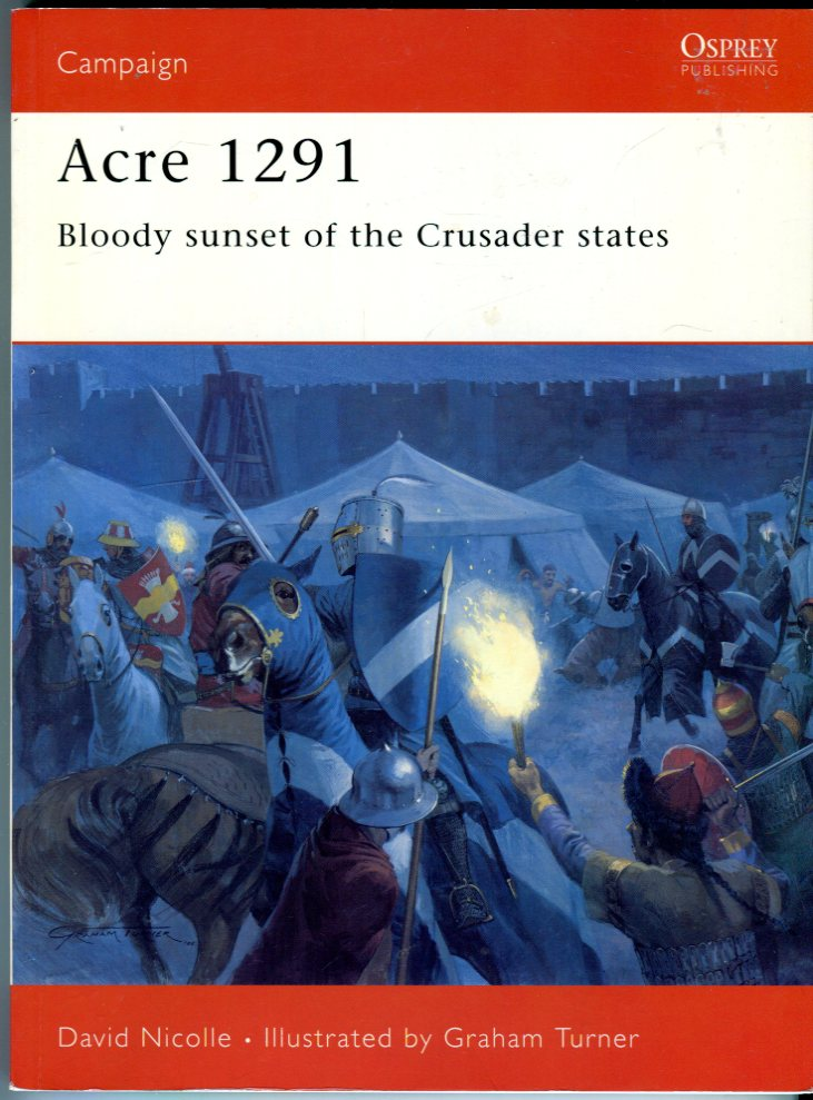 Image for Acre 1291: Bloody Sunset of the Crusader States (Osprey Campaign Series No. 154)