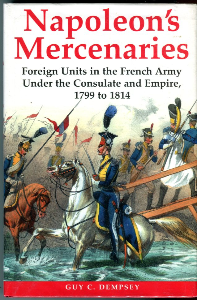 Image for Napoleon's Mercenaries: Foreign Units in the French Army Under the Consulate and Empire, 1799-1814
